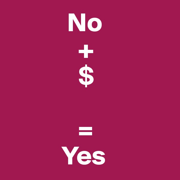 No               +               $               =           Yes