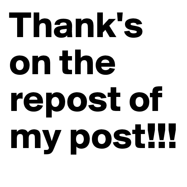 Thank's on the repost of my post!!!