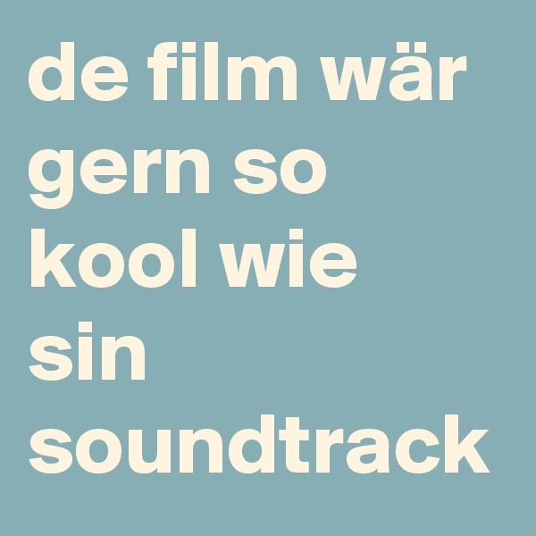 de film wär gern so kool wie sin soundtrack