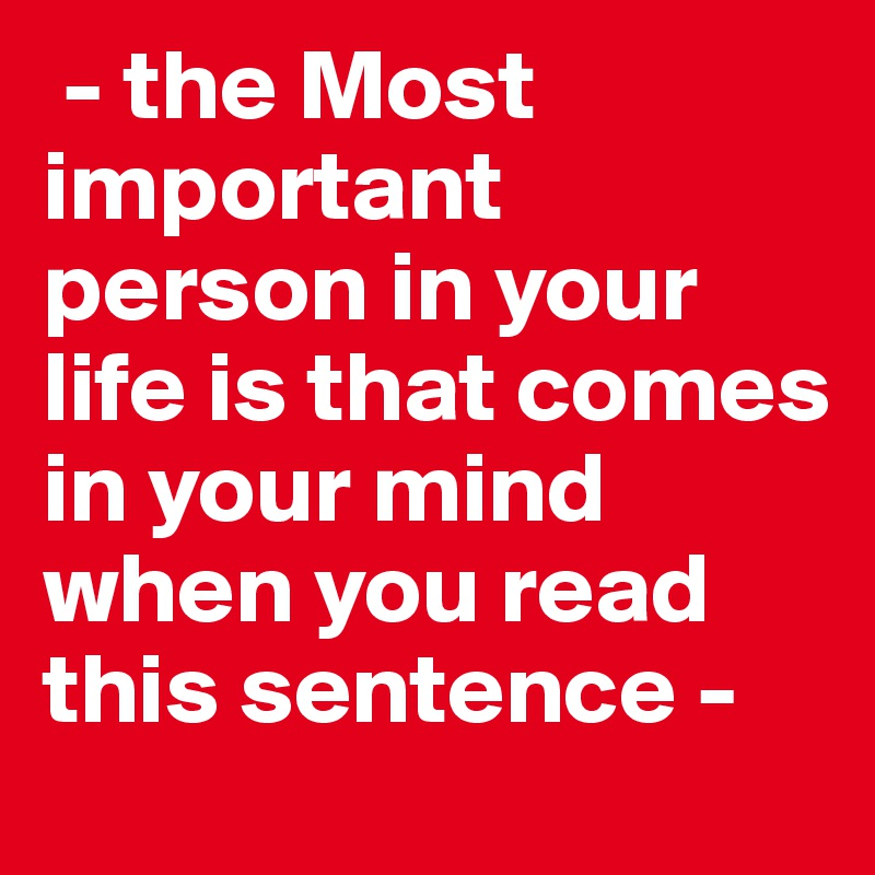the most important person in your