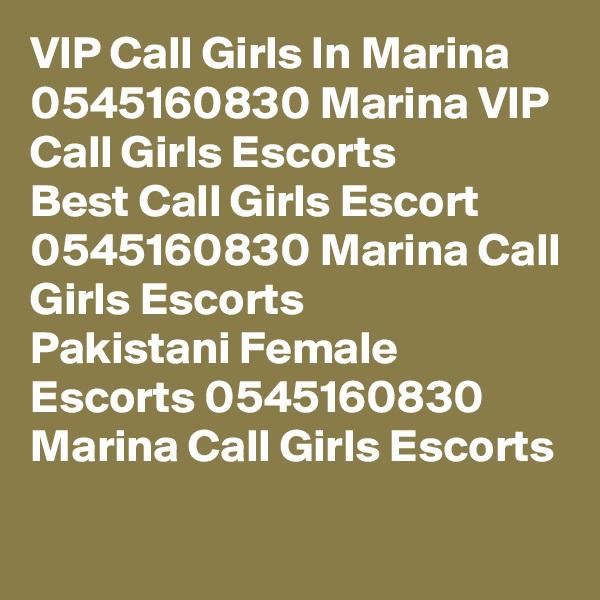 VIP Call Girls In Marina 0545160830 Marina VIP Call Girls Escorts Best Call Girls Escort 0545160830 Marina Call Girls Escorts Pakistani Female Escorts 0545160830 Marina Call Girls Escorts