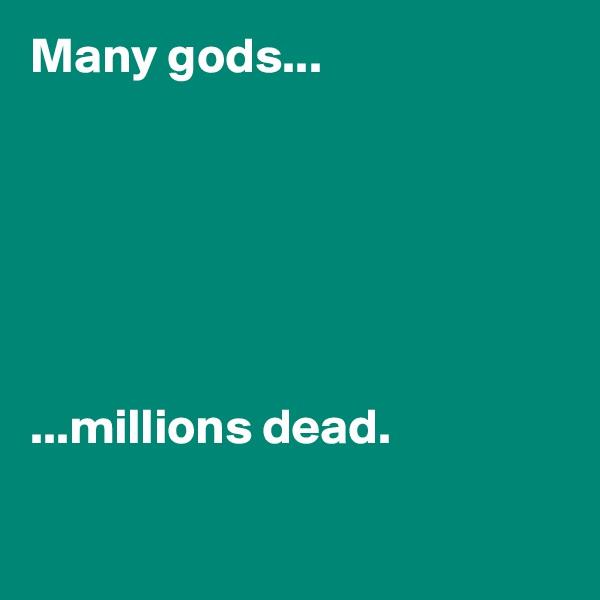 Many gods...       ...millions dead.