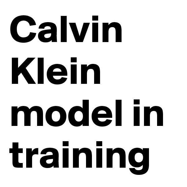 Calvin Klein model in training