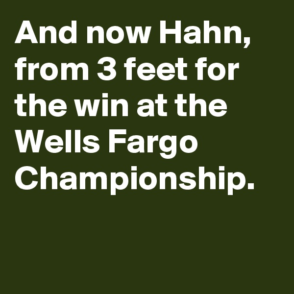 And now Hahn, from 3 feet for the win at the Wells Fargo Championship.