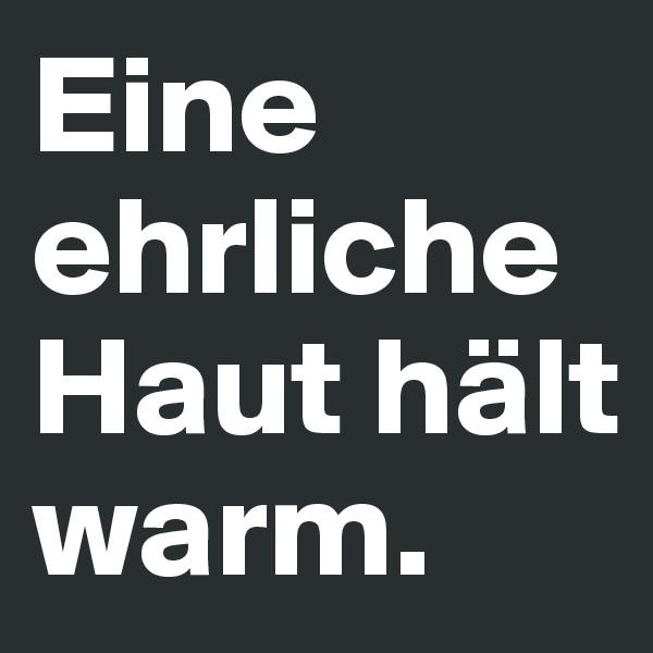 Eine ehrliche Haut hält warm.