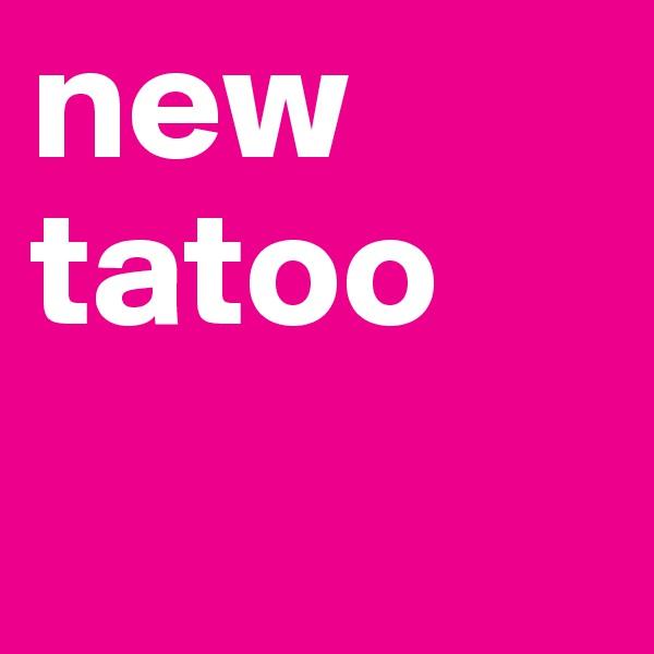 new tatoo