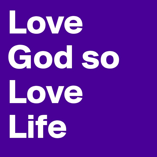 Love God so Love Life