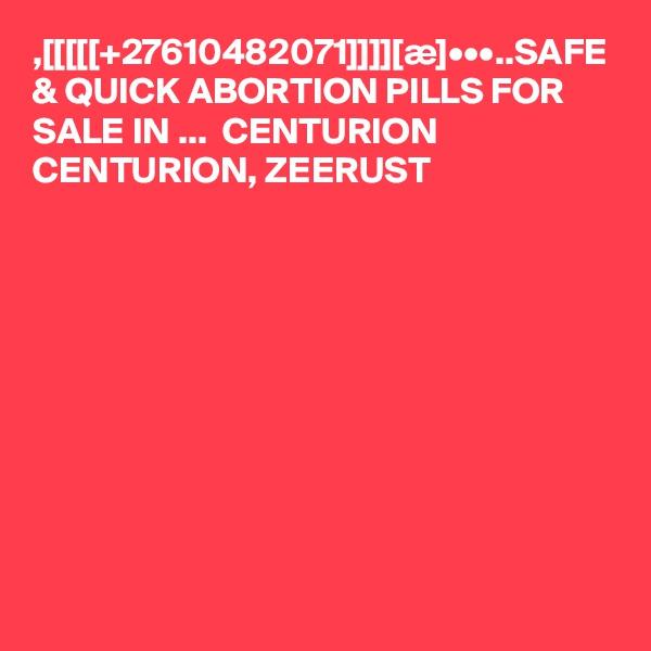 ,[[[[[+27610482071]]]][æ]•••..SAFE & QUICK ABORTION PILLS FOR SALE IN ...  CENTURION CENTURION, ZEERUST