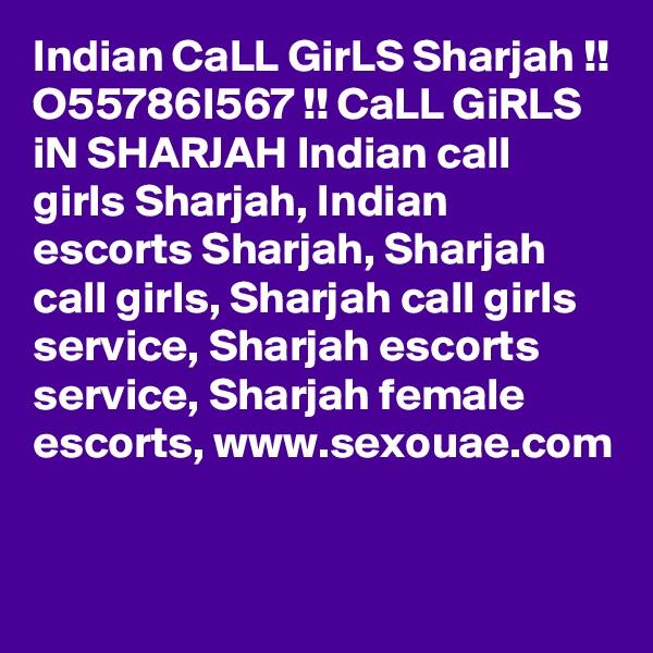 Indian CaLL GirLS Sharjah !! O55786I567 !! CaLL GiRLS iN SHARJAH Indian call girls Sharjah, Indian escorts Sharjah, Sharjah call girls, Sharjah call girls service, Sharjah escorts service, Sharjah female escorts,www.sexouae.com