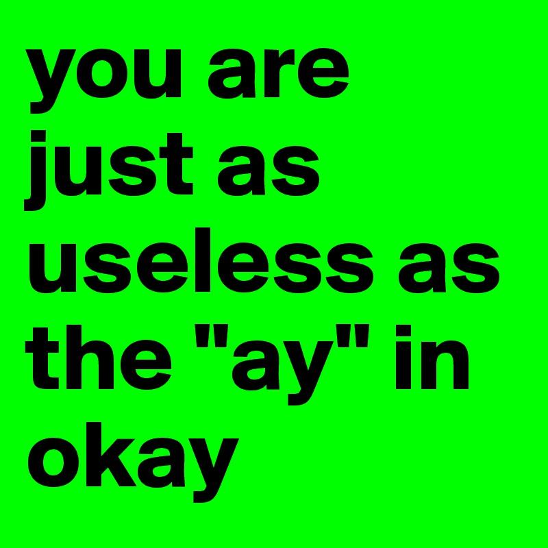as useless as