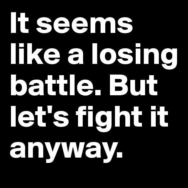 It seems like a losing battle. But let's fight it anyway.