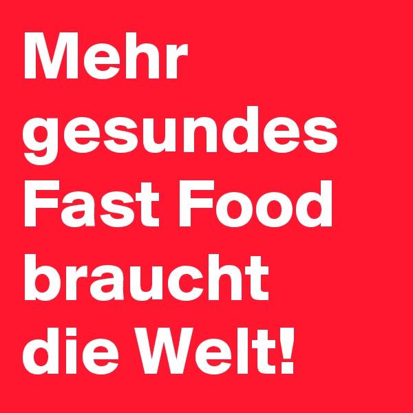 Mehr gesundes Fast Food braucht die Welt!