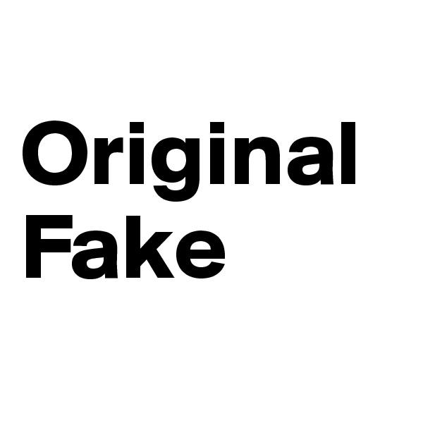 Original  Fake