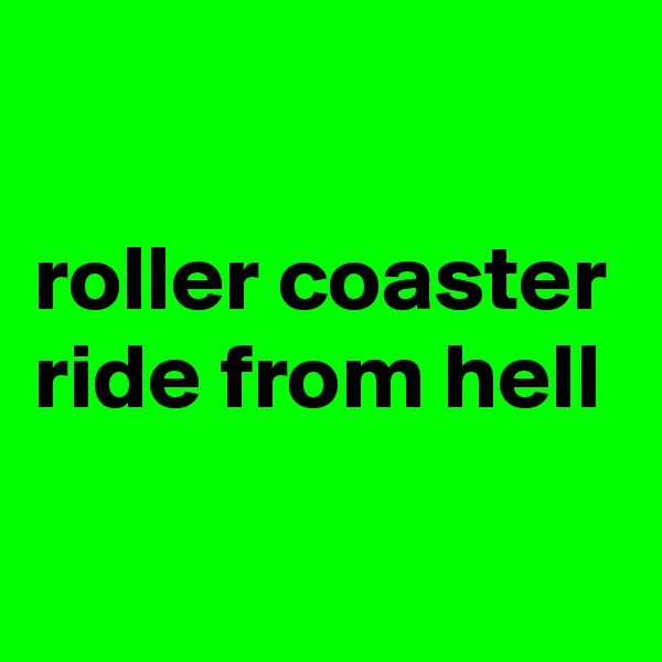 roller coaster ride from hell