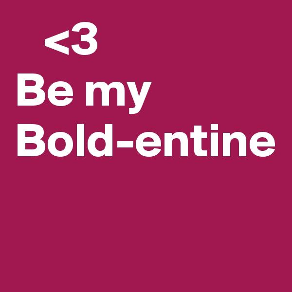 <3 Be my Bold-entine