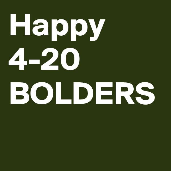 Happy 4-20 BOLDERS