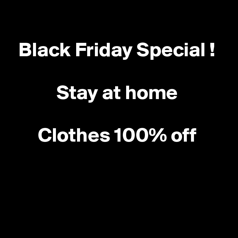 Black Friday Special !  Stay at home  Clothes 100% off