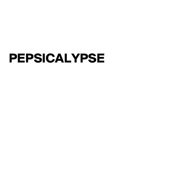 PEPSICALYPSE