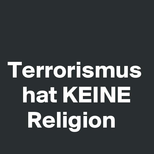 Terrorismus    hat KEINE       Religion