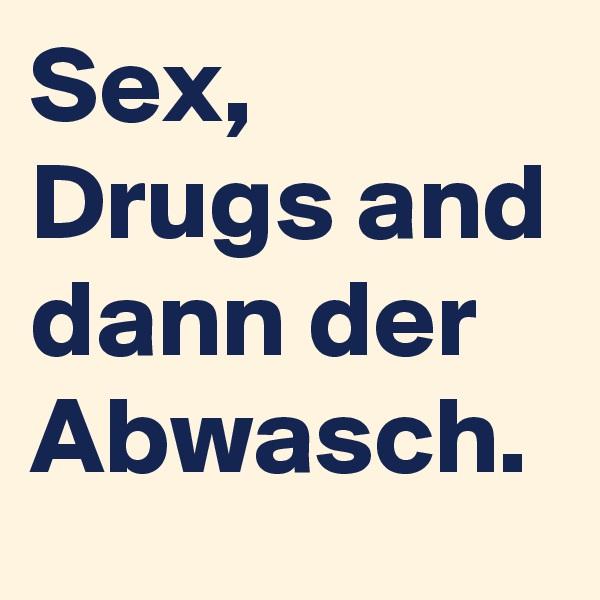 Sex, Drugs and dann der Abwasch.