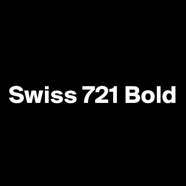 Swiss 721 Bold