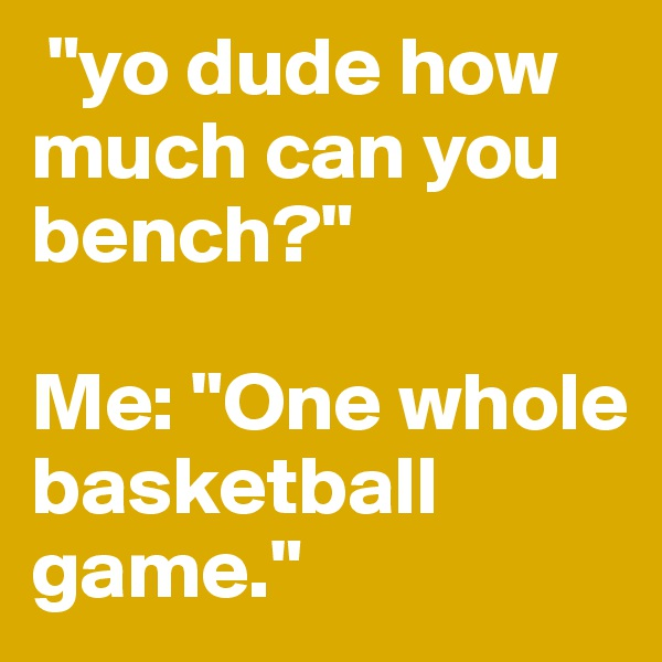 [Image: yo-dude-how-much-can-you-bench-Me-One-wh...e?size=600]
