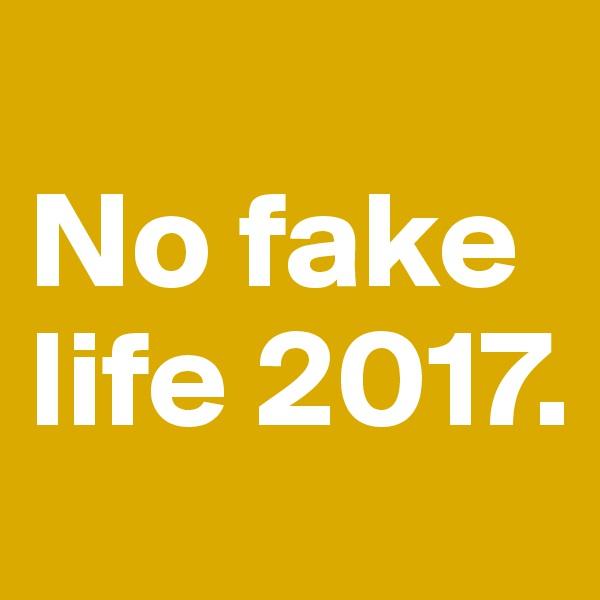 No fake life 2017.