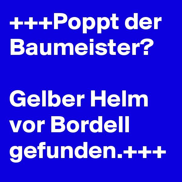 +++Poppt der Baumeister?  Gelber Helm vor Bordell gefunden.+++