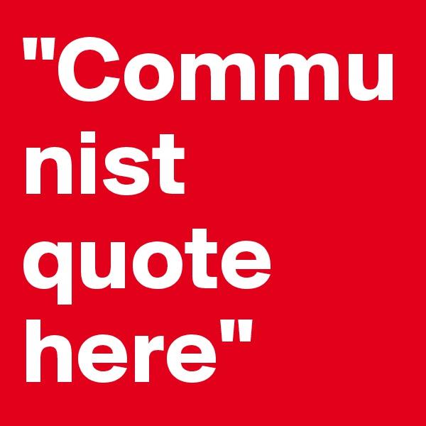 """Communist quote here"""