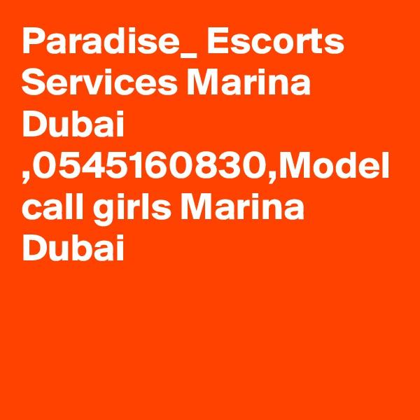 Paradise_ Escorts Services Marina Dubai  ,0545160830,Model call girls Marina Dubai