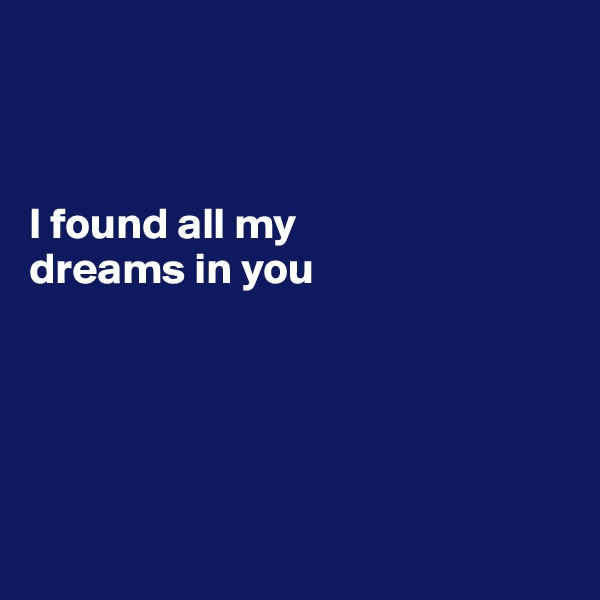 I found all my  dreams in you
