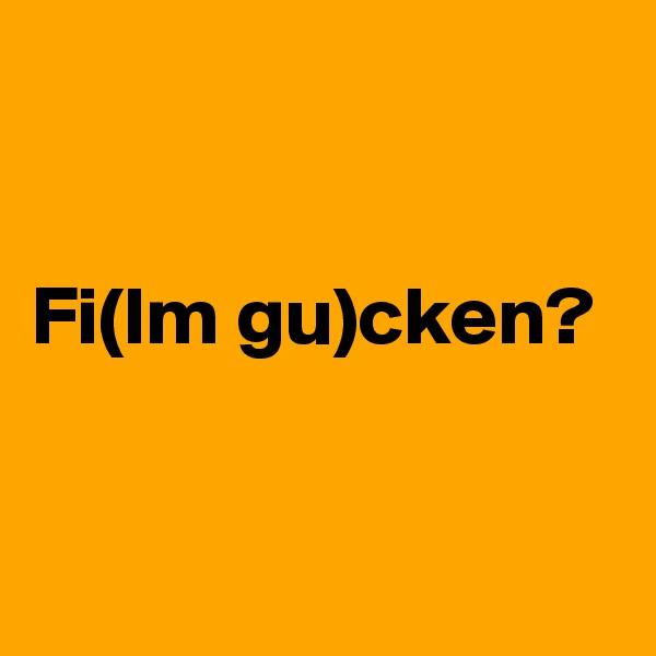 Fi(lm gu)cken?