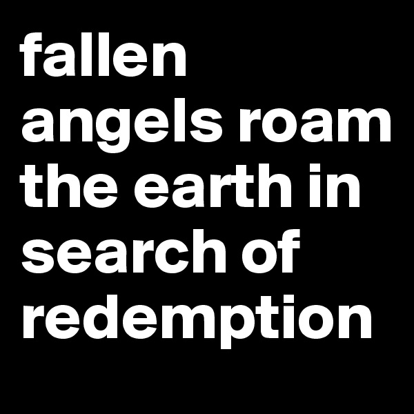 fallen angels roam the earth in search of redemption
