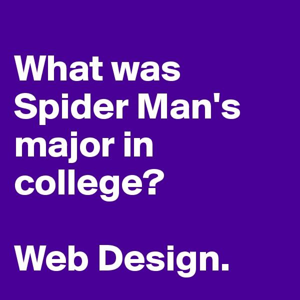 What was Spider Man's major in college?   Web Design.