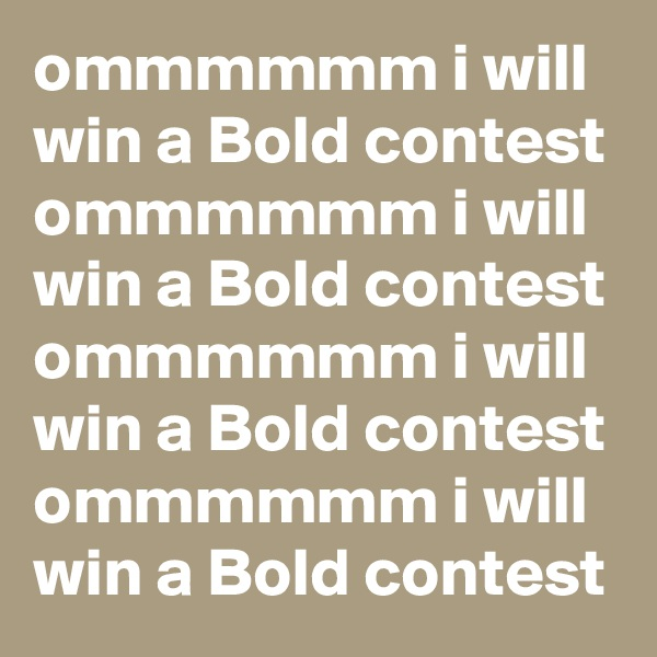 ommmmmm i will win a Bold contest ommmmmm i will win a Bold contest ommmmmm i will win a Bold contest ommmmmm i will win a Bold contest