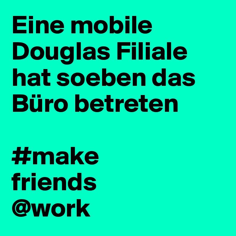 Eine mobile Douglas Filiale hat soeben das Büro betreten  #make friends @work