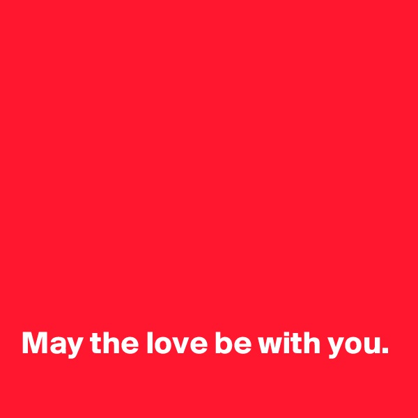 May the love be with you.