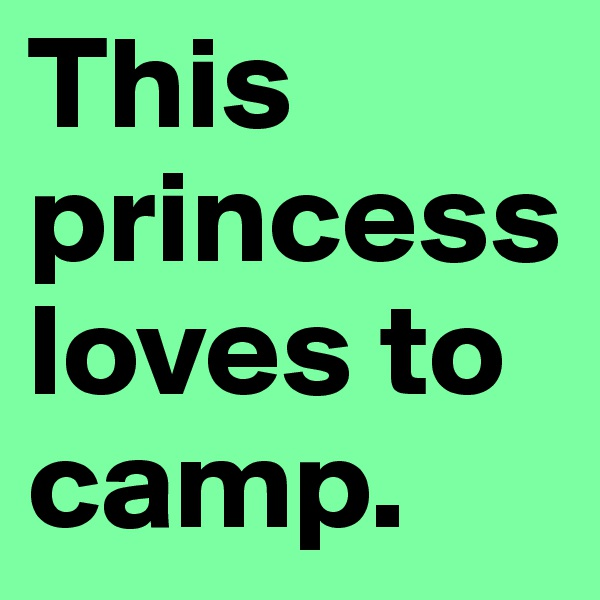 This princess loves to camp.