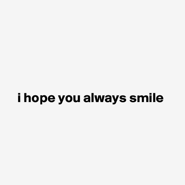 i hope you always smile