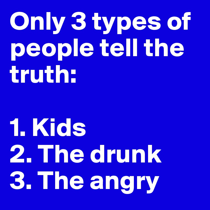 only drunks and children tell the truth family More essay examples on culture rubric this overrepresentation continues today (2) in his play, only drunks and children tell the truth, drew hayden taylor manifests how janice's life is greatly impacted by the scoop-up leading to the loss of culture, identity crisis, and lack of sense of belonging.