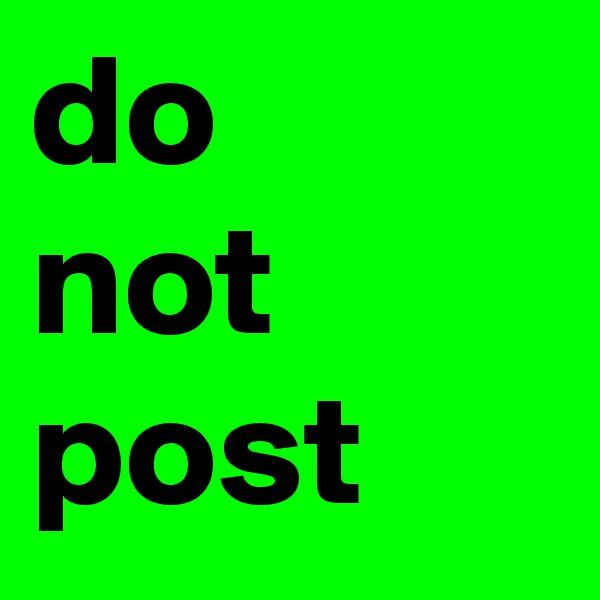do  not post