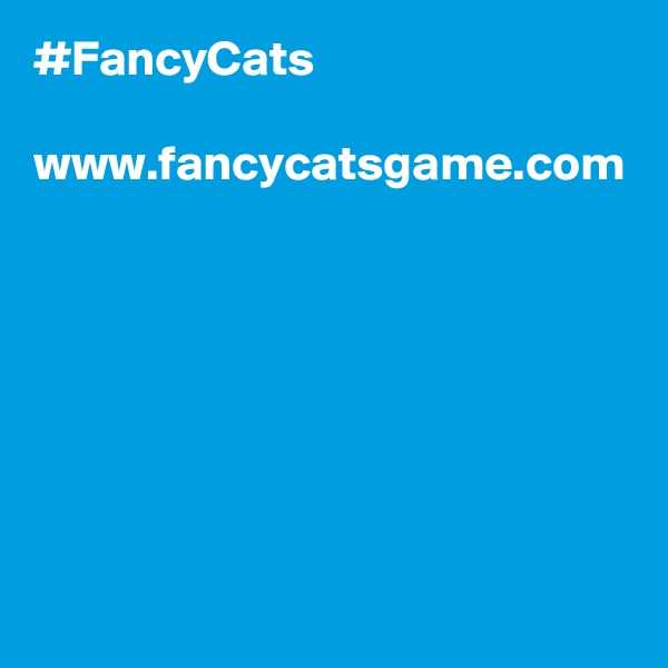 #FancyCats  www.fancycatsgame.com