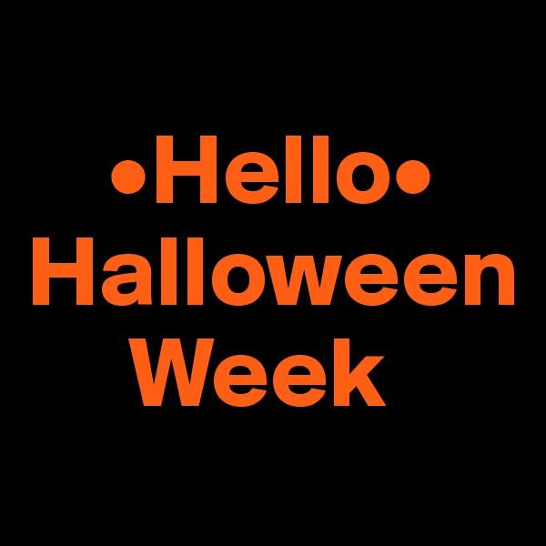 •Hello• Halloween      Week