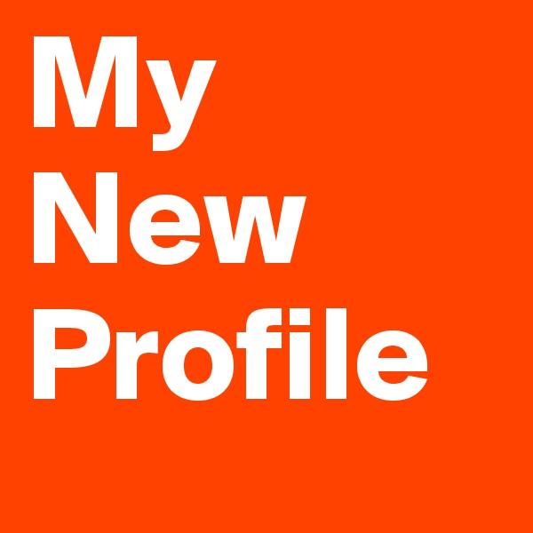 My New Profile