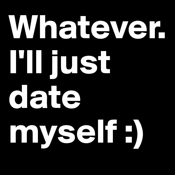 Whatever.  I'll just date myself :)