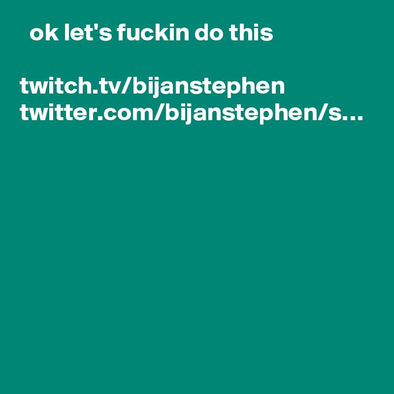 ok let's fuckin do this  twitch.tv/bijanstephen twitter.com/bijanstephen/s…