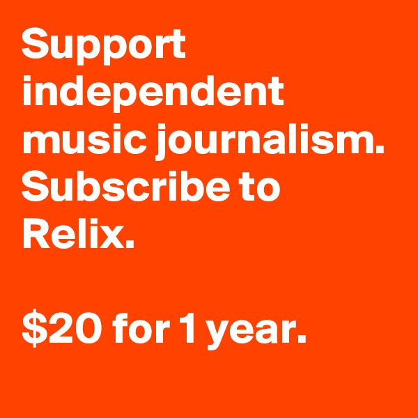 Support independent music journalism. Subscribe to Relix.  $20 for 1 year.