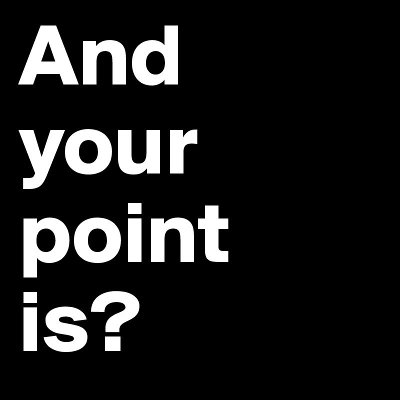 And  your point  is?