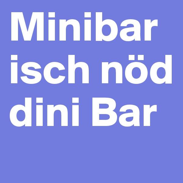 Minibar isch nöd dini Bar