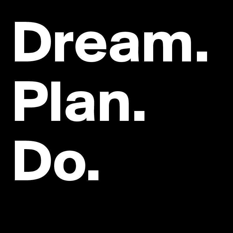 Dream. Plan. Do.